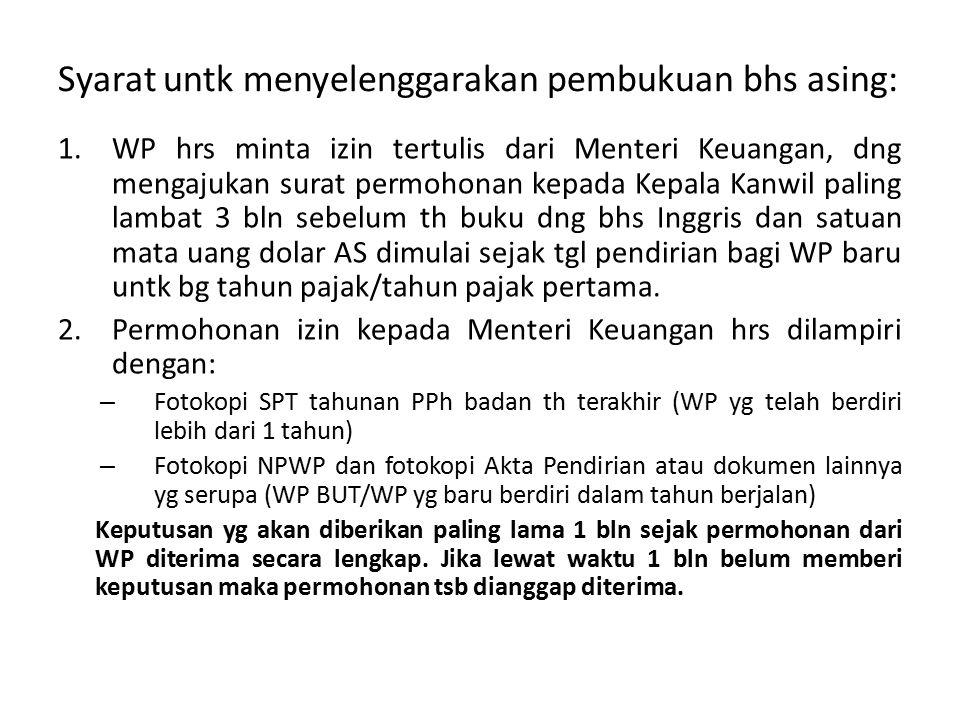 Syarat untk menyelenggarakan pembukuan bhs asing: 1.WP hrs minta izin tertulis dari Menteri Keuangan, dng mengajukan surat permohonan kepada Kepala Ka