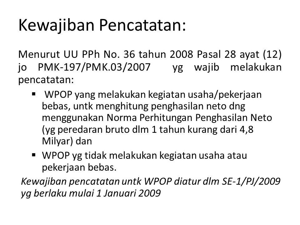 Kewajiban Pencatatan: Menurut UU PPh No. 36 tahun 2008 Pasal 28 ayat (12) jo PMK-197/PMK.03/2007 yg wajib melakukan pencatatan:  WPOP yang melakukan