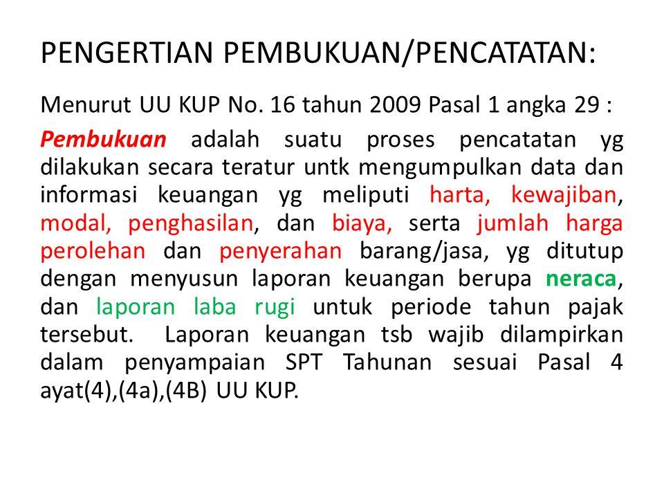 PENGERTIAN PEMBUKUAN/PENCATATAN: Menurut UU KUP No. 16 tahun 2009 Pasal 1 angka 29 : Pembukuan adalah suatu proses pencatatan yg dilakukan secara tera