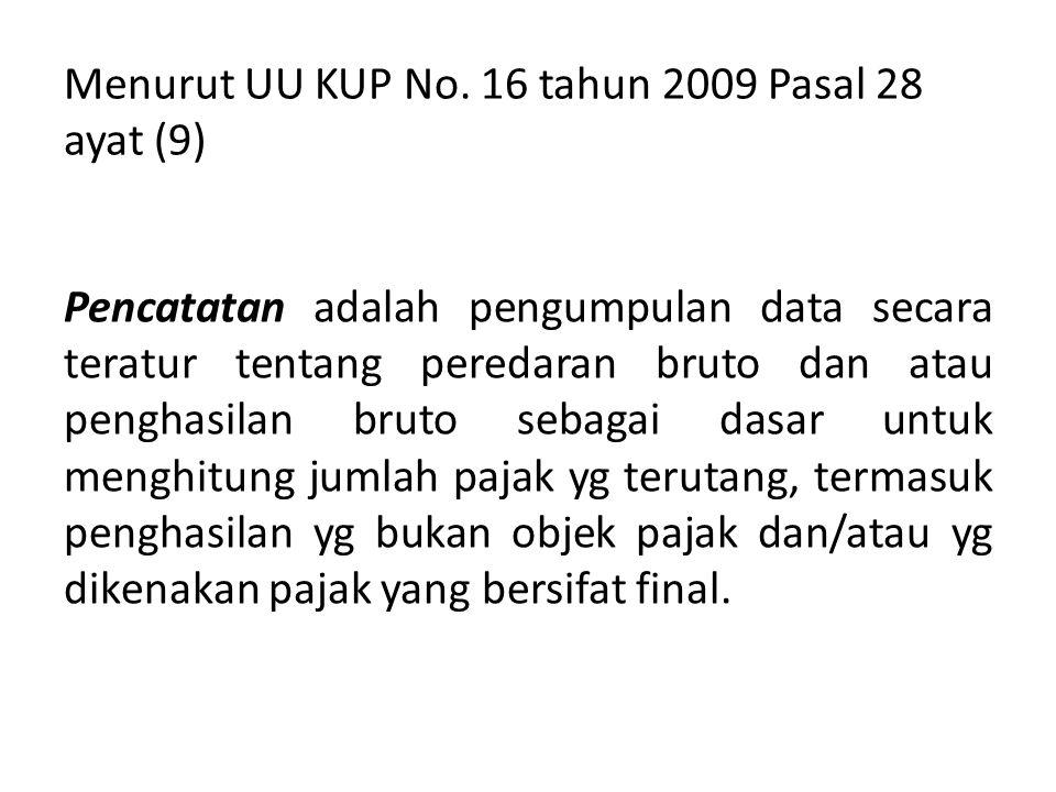 Menurut UU KUP No. 16 tahun 2009 Pasal 28 ayat (9) Pencatatan adalah pengumpulan data secara teratur tentang peredaran bruto dan atau penghasilan brut