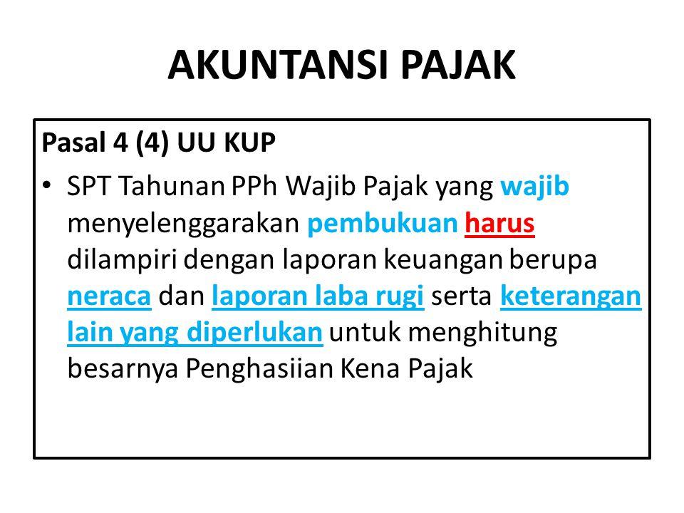 AKUNTANSI PAJAK Pasal 4 (4) UU KUP SPT Tahunan PPh Wajib Pajak yang wajib menyelenggarakan pembukuan harus dilampiri dengan laporan keuangan berupa ne