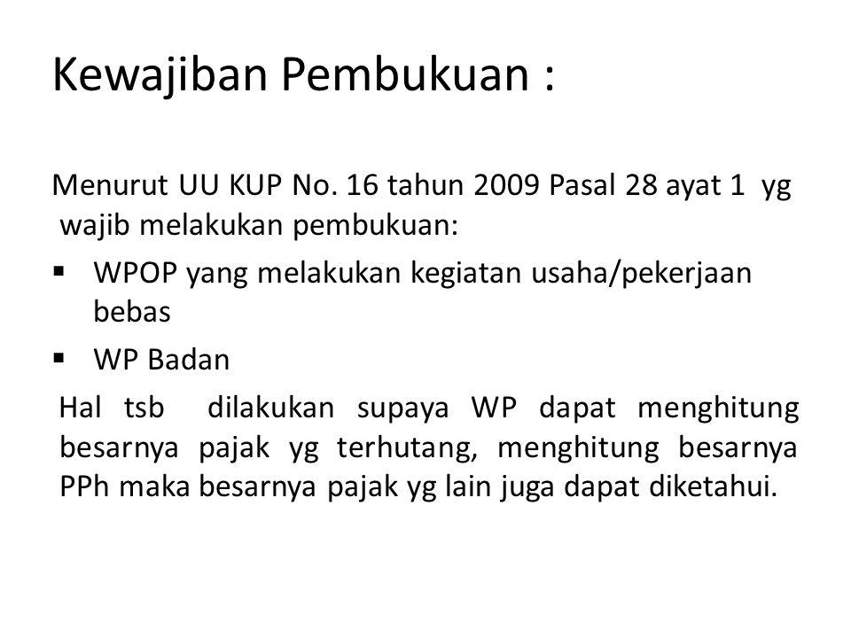 Kewajiban Pembukuan : Menurut UU KUP No. 16 tahun 2009 Pasal 28 ayat 1 yg wajib melakukan pembukuan:  WPOP yang melakukan kegiatan usaha/pekerjaan be