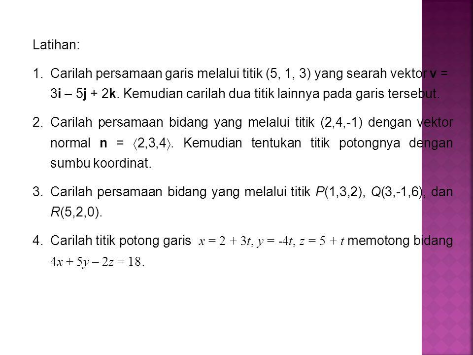 PR: 1.Carilah persamaan garis melalui titik (2, 4, -3) dan (3, -1, 1).