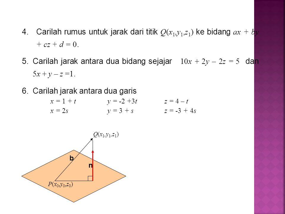 4.Carilah rumus untuk jarak dari titik Q(x 1,y 1,z 1 ) ke bidang ax + by + cz + d = 0.