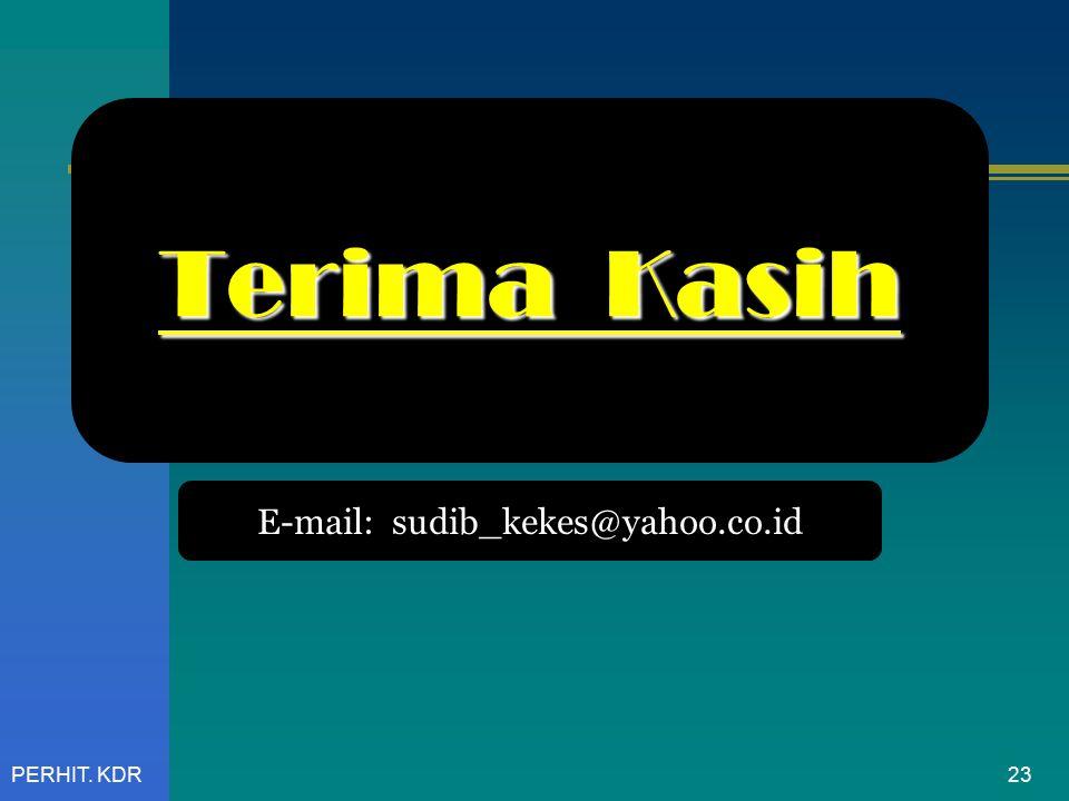 PERHIT. KDR Terima Kasih E-mail: sudib_kekes@yahoo.co.id 23