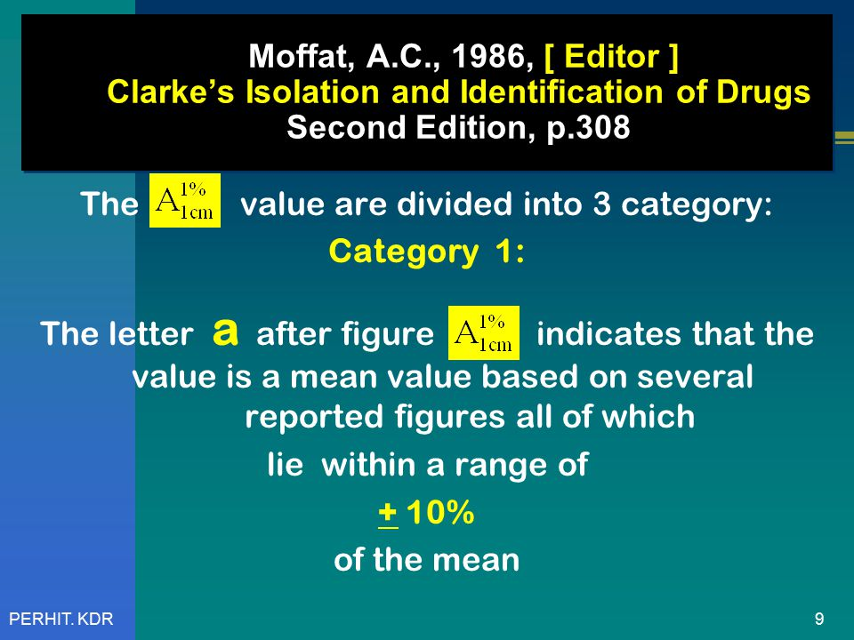 9PERHIT. KDR Moffat, A.C., 1986, [ Editor ] Clarke's Isolation and Identification of Drugs Second Edition, p.308 The value are divided into 3 category