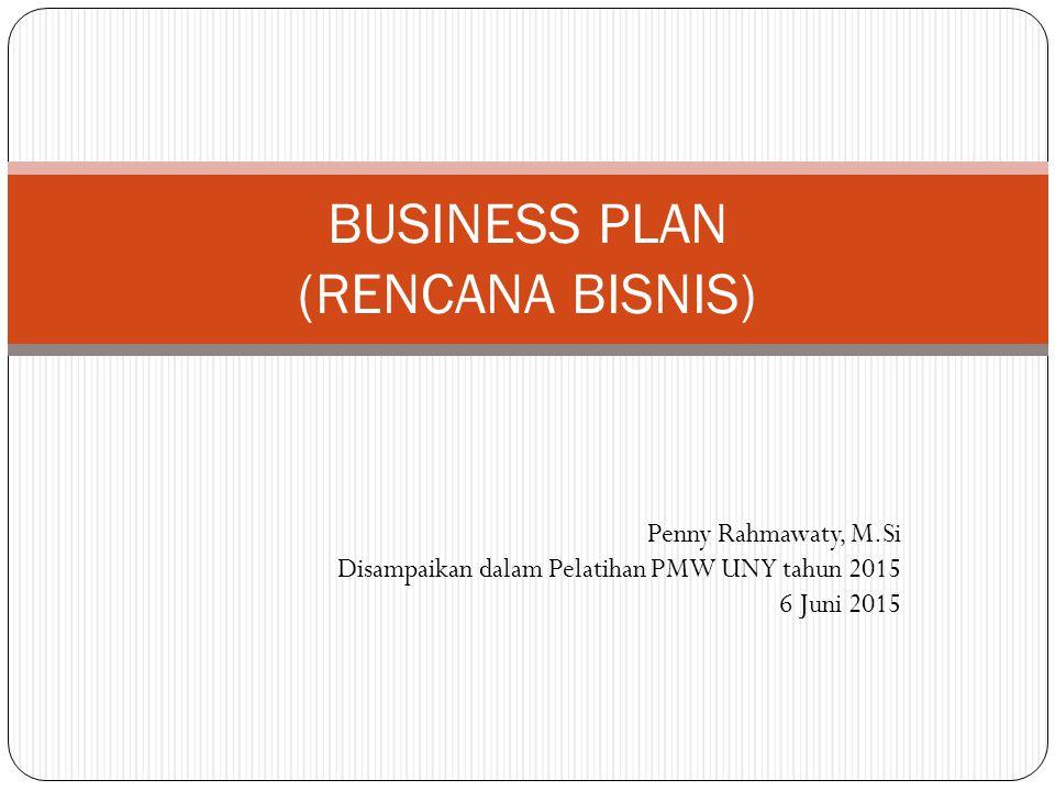 Penny Rahmawaty, M.Si Disampaikan dalam Pelatihan PMW UNY tahun 2015 6 Juni 2015 BUSINESS PLAN (RENCANA BISNIS)