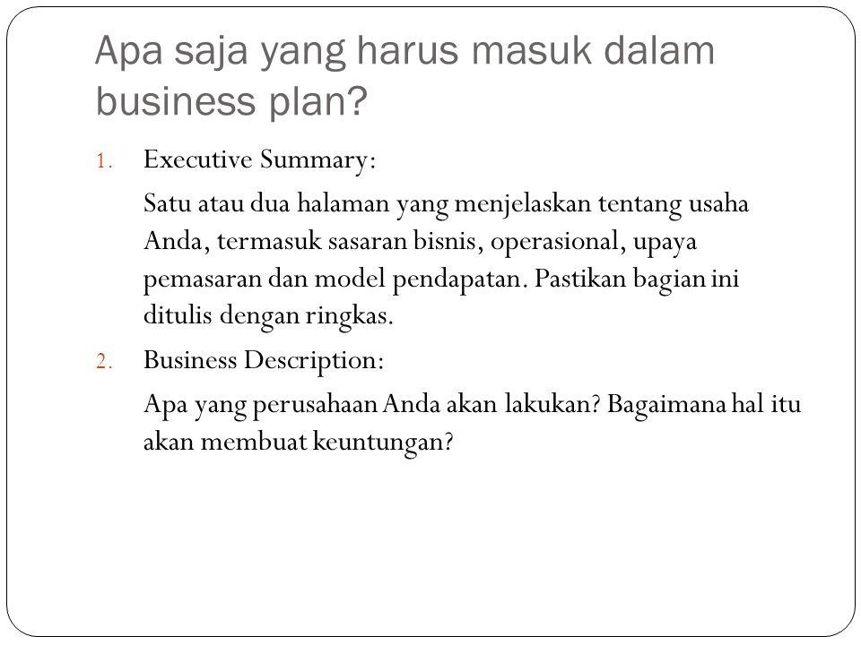 Apa saja yang harus masuk dalam business plan? 1. Executive Summary: Satu atau dua halaman yang menjelaskan tentang usaha Anda, termasuk sasaran bisni