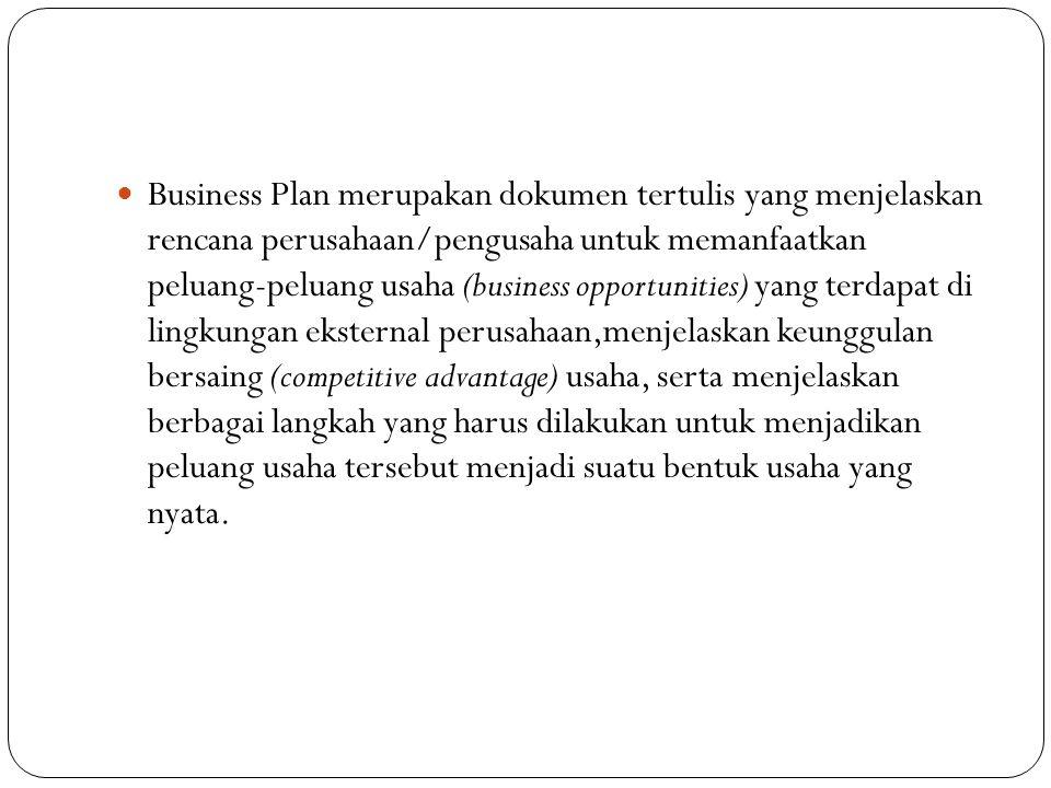 Business Plan merupakan dokumen tertulis yang menjelaskan rencana perusahaan/pengusaha untuk memanfaatkan peluang-peluang usaha (business opportunitie