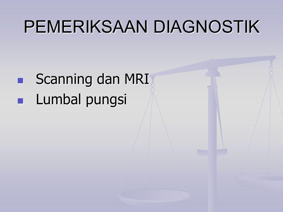 PEMERIKSAAN DIAGNOSTIK Scanning dan MRI Scanning dan MRI Lumbal pungsi Lumbal pungsi