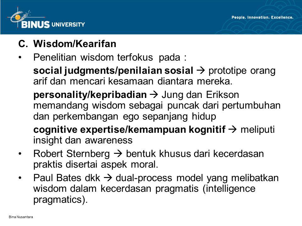 Bina Nusantara C.Wisdom/Kearifan Penelitian wisdom terfokus pada : social judgments/penilaian sosial  prototipe orang arif dan mencari kesamaan diant