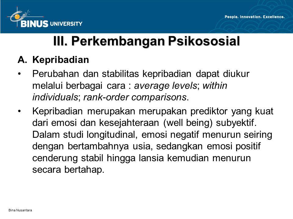 Bina Nusantara III. Perkembangan Psikososial A.Kepribadian Perubahan dan stabilitas kepribadian dapat diukur melalui berbagai cara : average levels; w