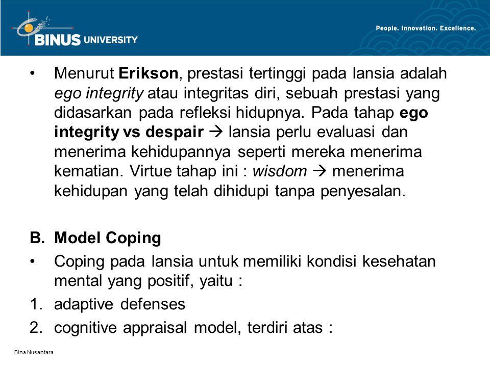 Bina Nusantara Menurut Erikson, prestasi tertinggi pada lansia adalah ego integrity atau integritas diri, sebuah prestasi yang didasarkan pada refleks