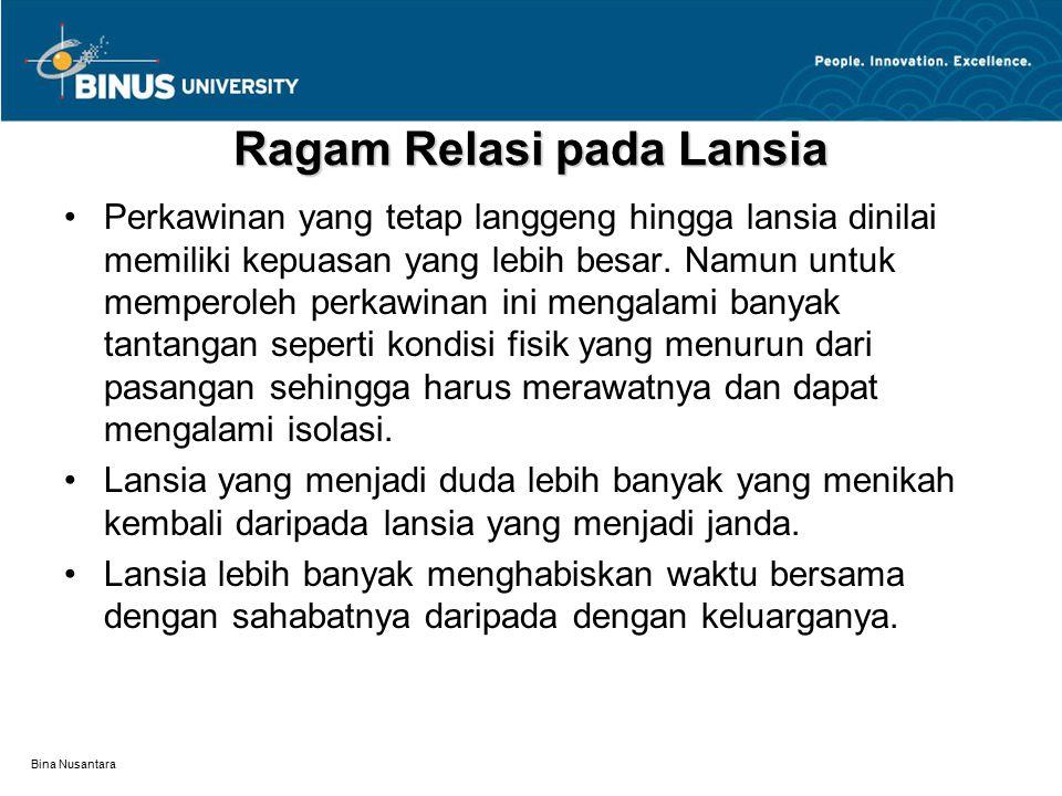 Bina Nusantara Ragam Relasi pada Lansia Perkawinan yang tetap langgeng hingga lansia dinilai memiliki kepuasan yang lebih besar. Namun untuk memperole