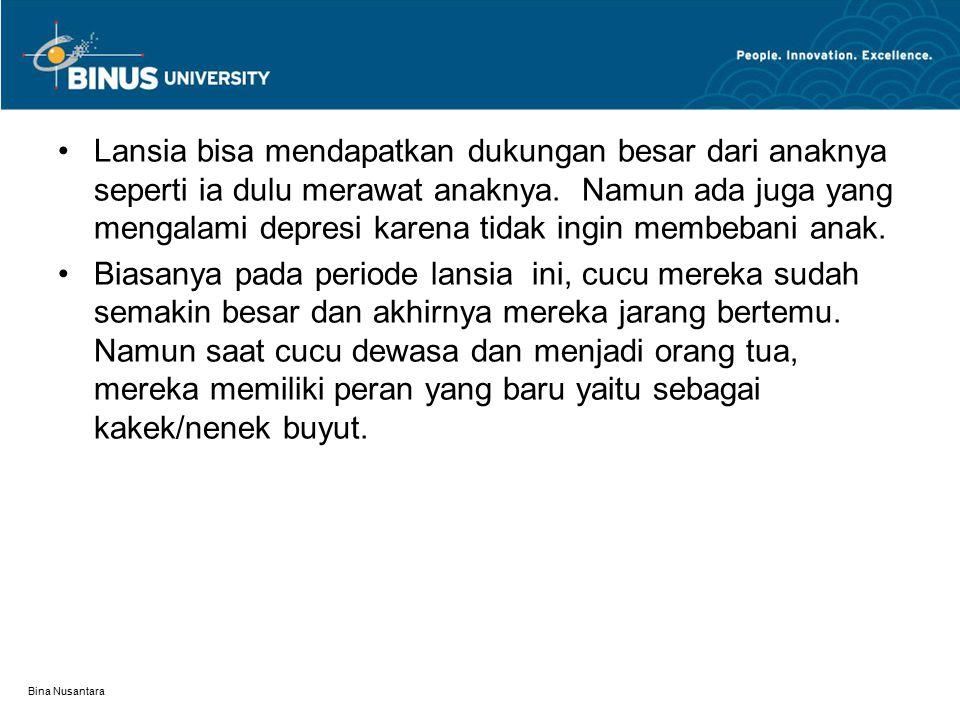 Bina Nusantara Lansia bisa mendapatkan dukungan besar dari anaknya seperti ia dulu merawat anaknya. Namun ada juga yang mengalami depresi karena tidak