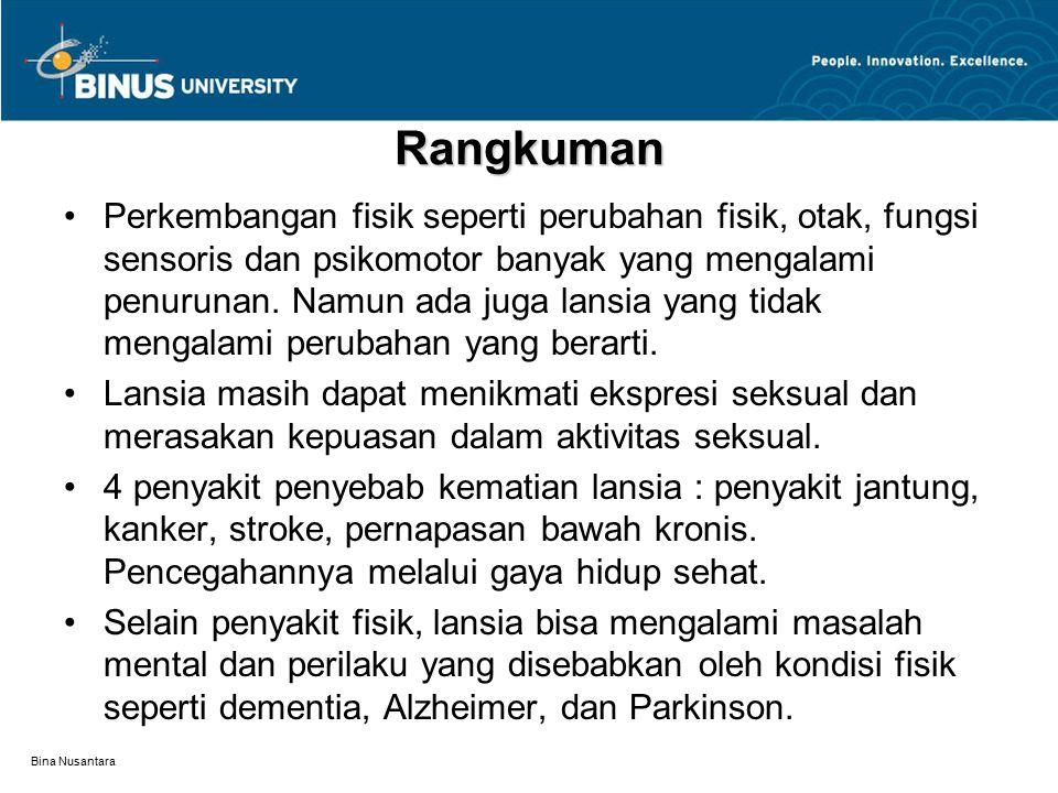 Bina Nusantara Rangkuman Perkembangan fisik seperti perubahan fisik, otak, fungsi sensoris dan psikomotor banyak yang mengalami penurunan. Namun ada j