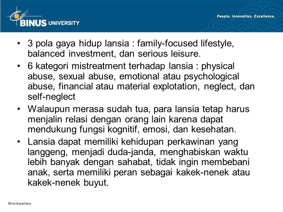 Bina Nusantara 3 pola gaya hidup lansia : family-focused lifestyle, balanced investment, dan serious leisure. 6 kategori mistreatment terhadap lansia