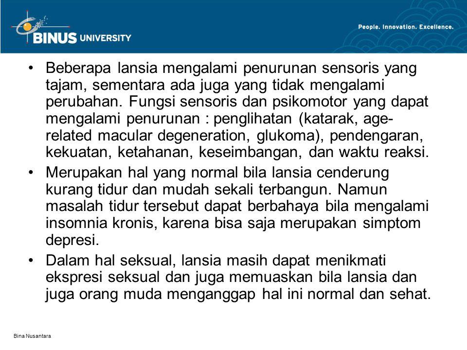 Bina Nusantara Beberapa lansia mengalami penurunan sensoris yang tajam, sementara ada juga yang tidak mengalami perubahan. Fungsi sensoris dan psikomo