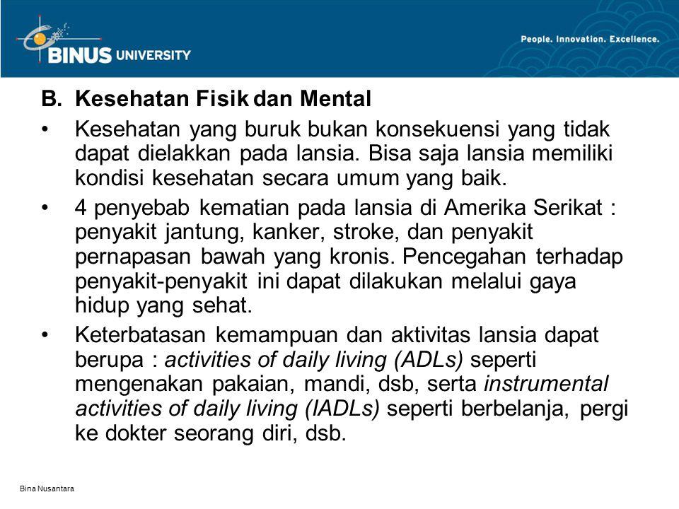 Bina Nusantara B.Kesehatan Fisik dan Mental Kesehatan yang buruk bukan konsekuensi yang tidak dapat dielakkan pada lansia. Bisa saja lansia memiliki k