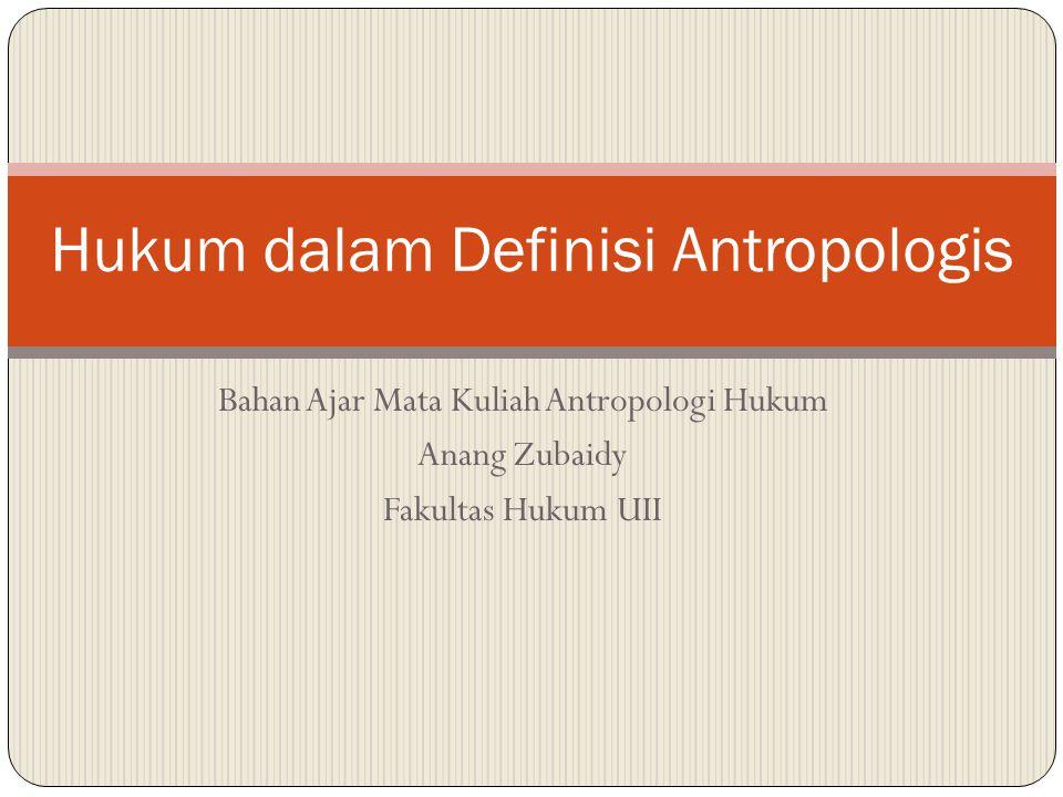 Bahan Ajar Mata Kuliah Antropologi Hukum Anang Zubaidy Fakultas Hukum UII Hukum dalam Definisi Antropologis