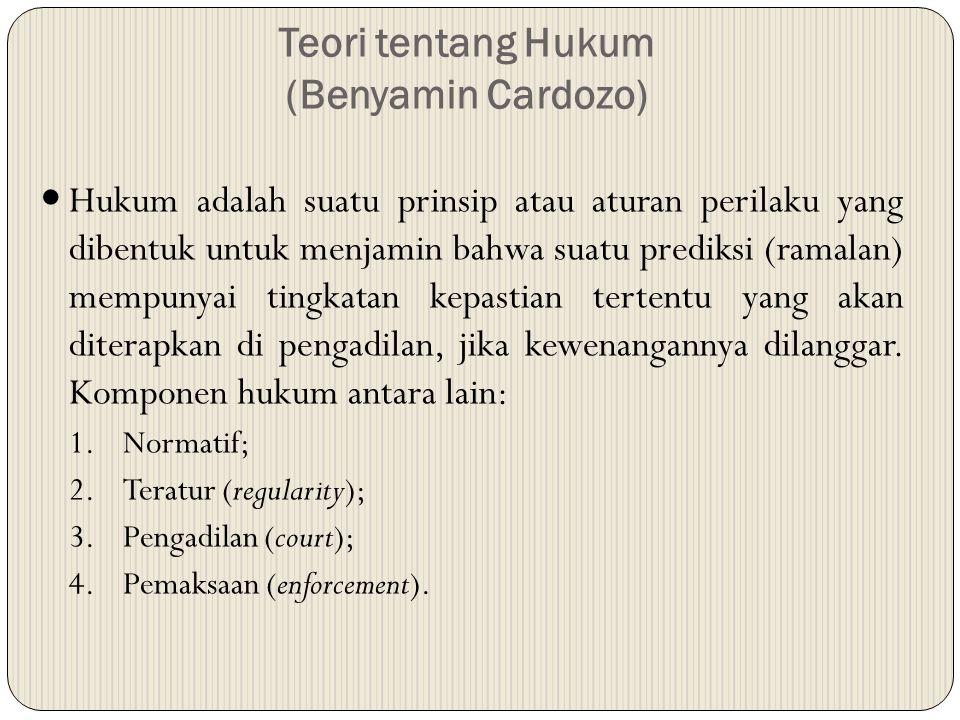 Teori tentang Hukum (Benyamin Cardozo) Hukum adalah suatu prinsip atau aturan perilaku yang dibentuk untuk menjamin bahwa suatu prediksi (ramalan) mem