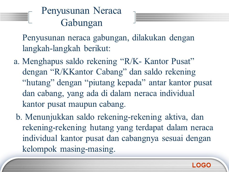 LOGO Penyusunan Neraca Gabungan Penyusunan neraca gabungan, dilakukan dengan langkah-langkah berikut: a.