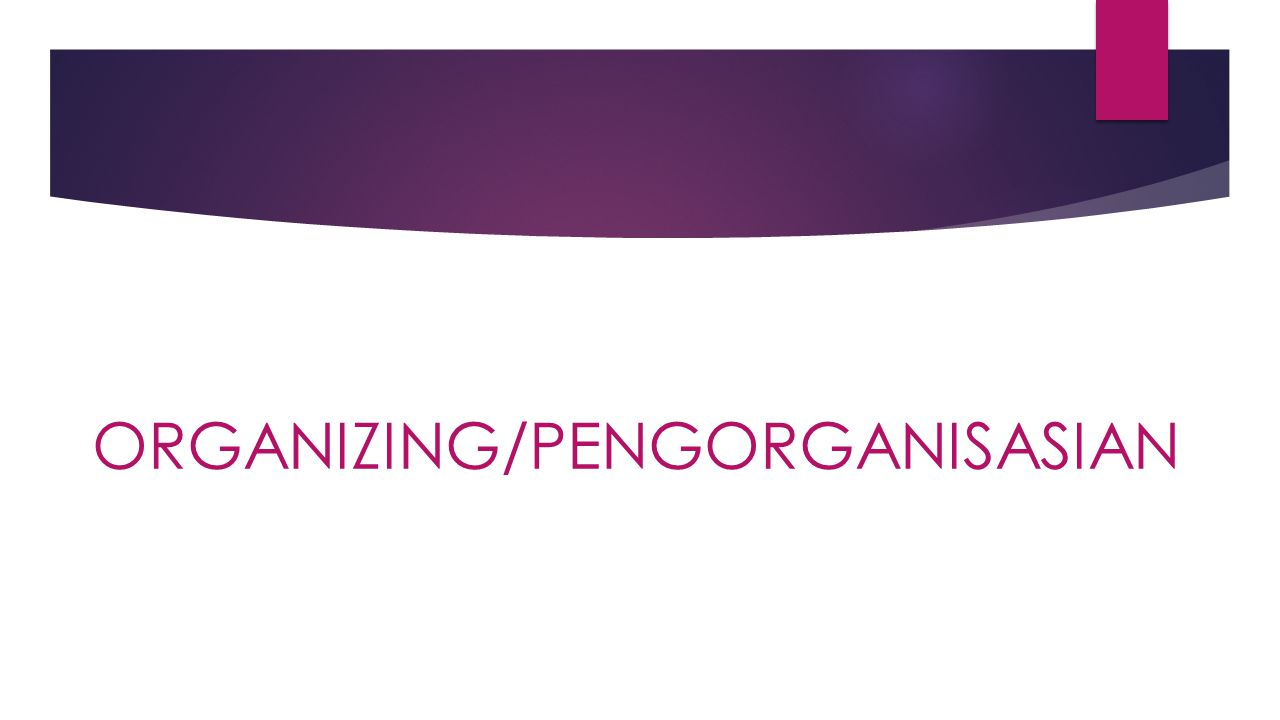 ORGANIZING/PENGORGANISASIAN