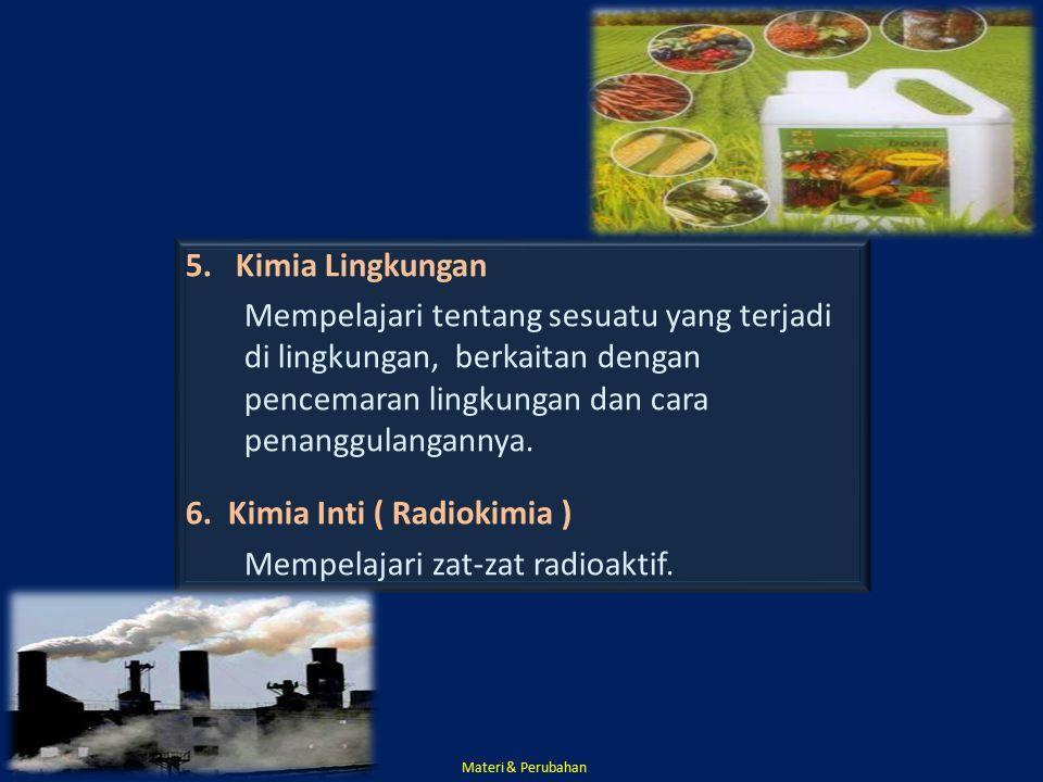 5. Kimia Lingkungan Mempelajari tentang sesuatu yang terjadi di lingkungan, berkaitan dengan pencemaran lingkungan dan cara penanggulangannya. 6. Kimi