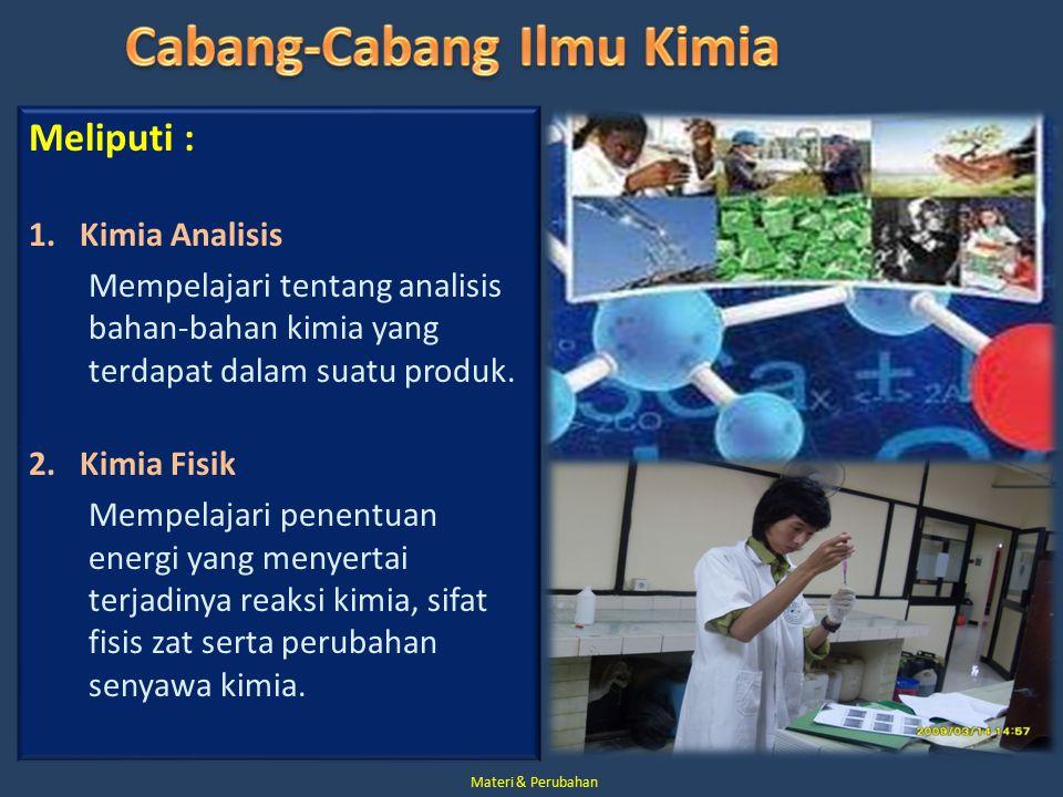 Meliputi : 1. Kimia Analisis Mempelajari tentang analisis bahan-bahan kimia yang terdapat dalam suatu produk. 2. Kimia Fisik Mempelajari penentuan ene