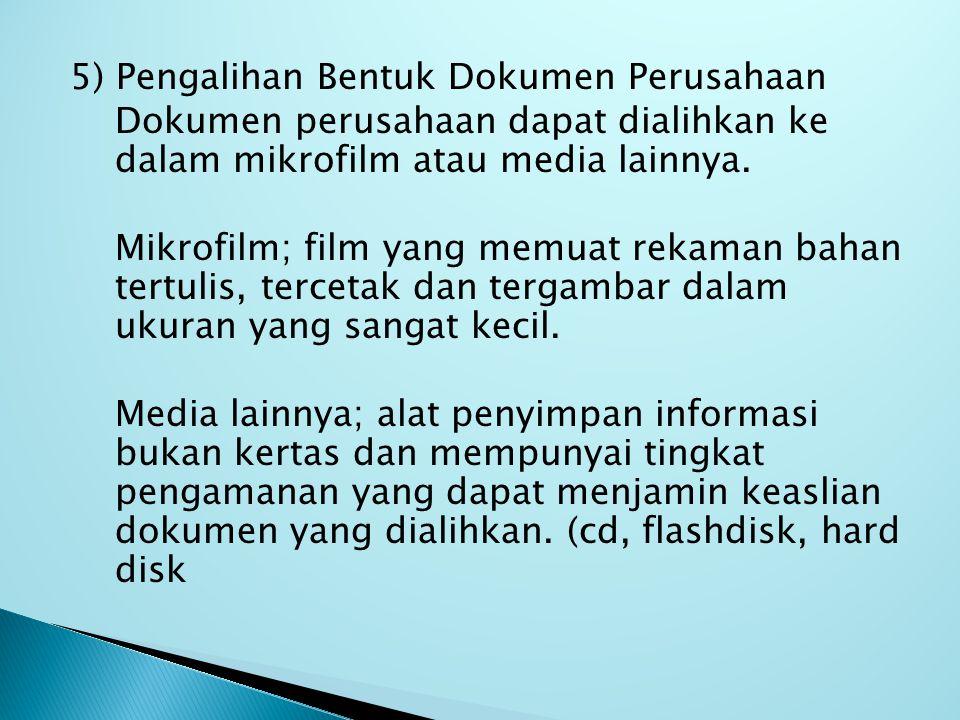 5) Pengalihan Bentuk Dokumen Perusahaan Dokumen perusahaan dapat dialihkan ke dalam mikrofilm atau media lainnya. Mikrofilm; film yang memuat rekaman