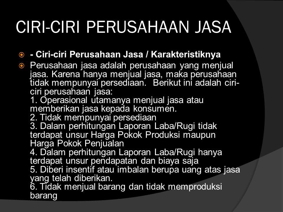 CIRI-CIRI PERUSAHAAN JASA  - Ciri-ciri Perusahaan Jasa / Karakteristiknya  Perusahaan jasa adalah perusahaan yang menjual jasa. Karena hanya menjual