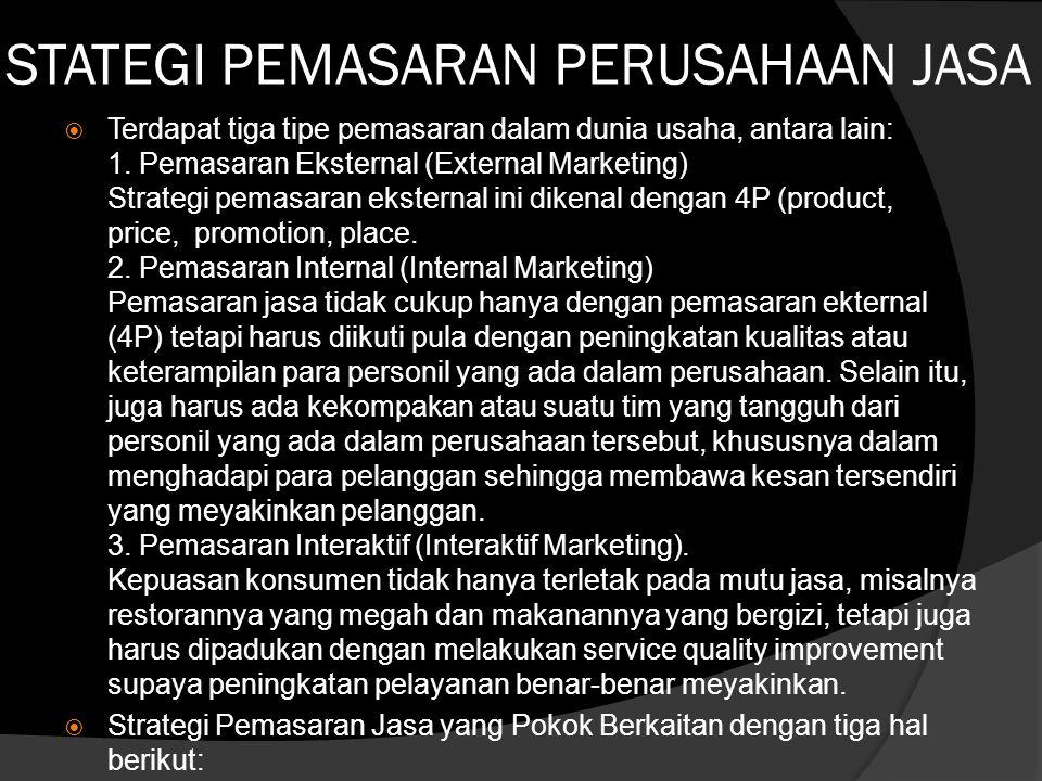 STATEGI PEMASARAN PERUSAHAAN JASA  Terdapat tiga tipe pemasaran dalam dunia usaha, antara lain: 1. Pemasaran Eksternal (External Marketing) Strategi