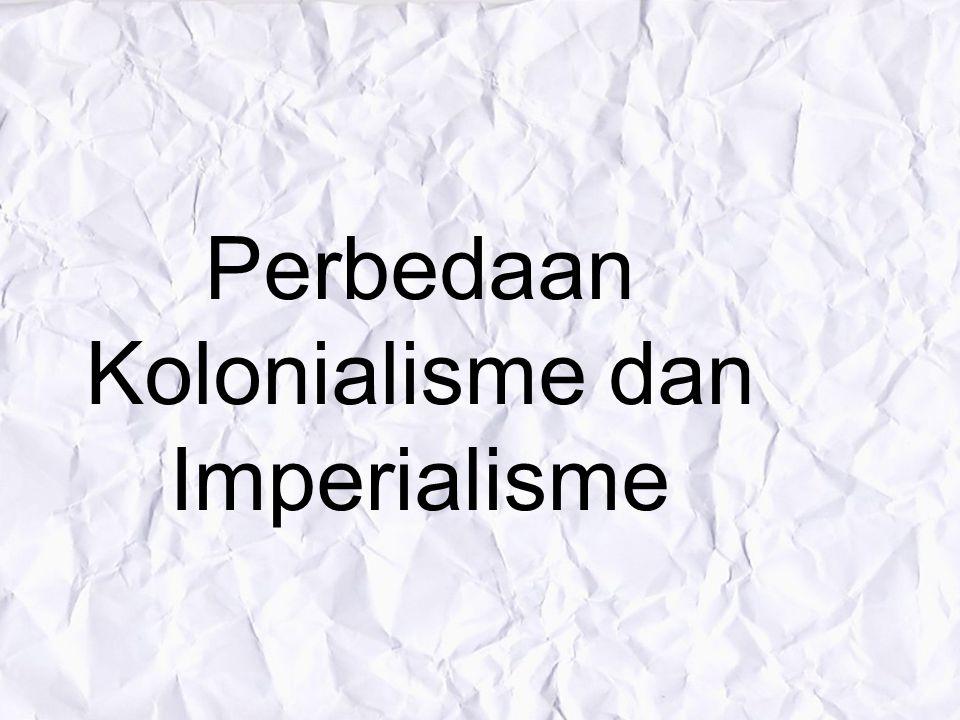 Kolonialisme :untuk menguras habis sumber daya alam dari negara yang bersangkutan untuk diangkut ke negara induk.