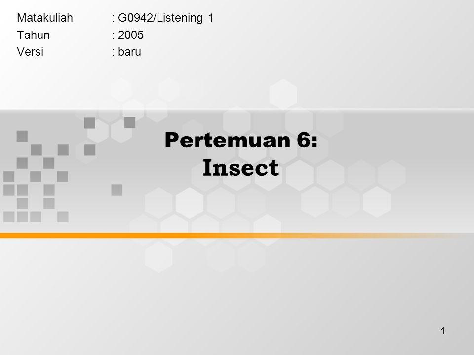 1 Pertemuan 6: Insect Matakuliah: G0942/Listening 1 Tahun: 2005 Versi: baru
