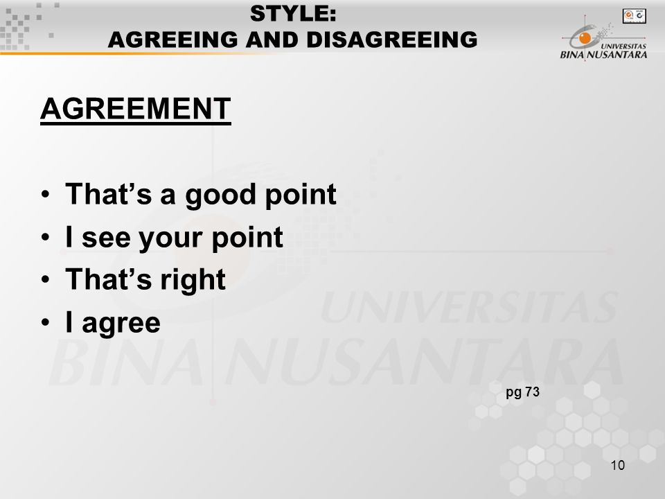 10 STYLE: AGREEING AND DISAGREEING AGREEMENT That's a good point I see your point That's right I agree pg 73