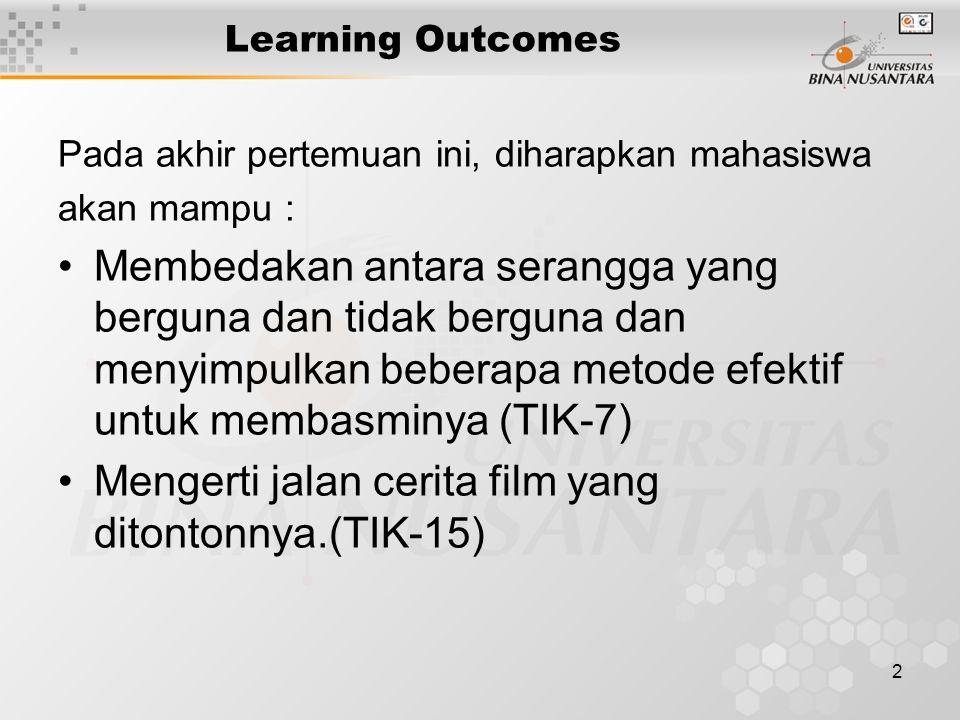 2 Learning Outcomes Pada akhir pertemuan ini, diharapkan mahasiswa akan mampu : Membedakan antara serangga yang berguna dan tidak berguna dan menyimpulkan beberapa metode efektif untuk membasminya (TIK-7) Mengerti jalan cerita film yang ditontonnya.(TIK-15)