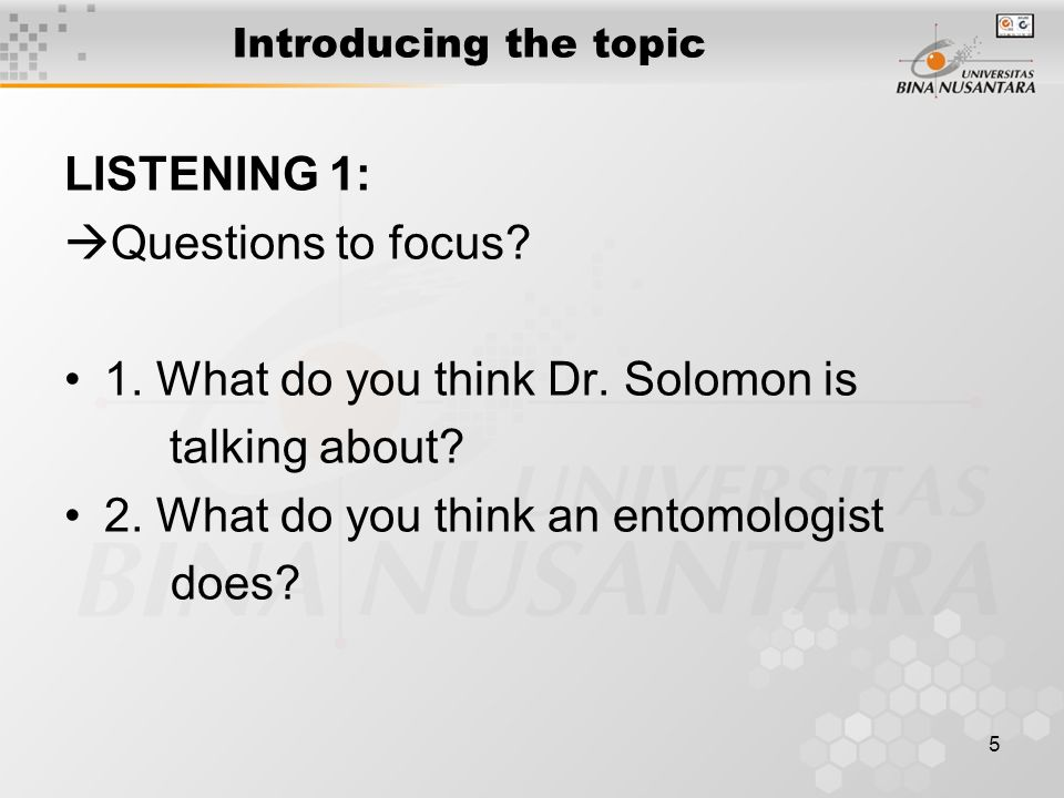 5 Introducing the topic LISTENING 1:  Questions to focus.