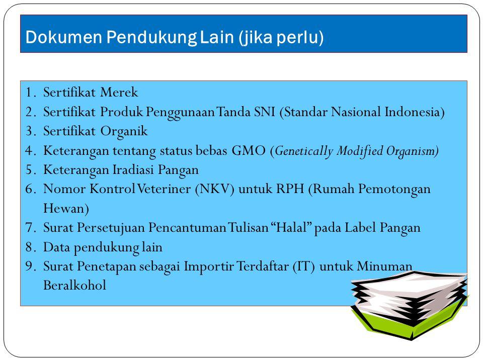 Dokumen Pendukung Lain (jika perlu) 1.Sertifikat Merek 2.Sertifikat Produk Penggunaan Tanda SNI (Standar Nasional Indonesia) 3.Sertifikat Organik 4.Ke