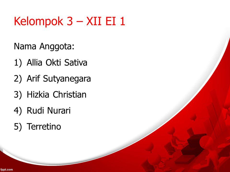 Kelompok 3 – XII EI 1 Nama Anggota: 1)Allia Okti Sativa 2)Arif Sutyanegara 3)Hizkia Christian 4)Rudi Nurari 5)Terretino