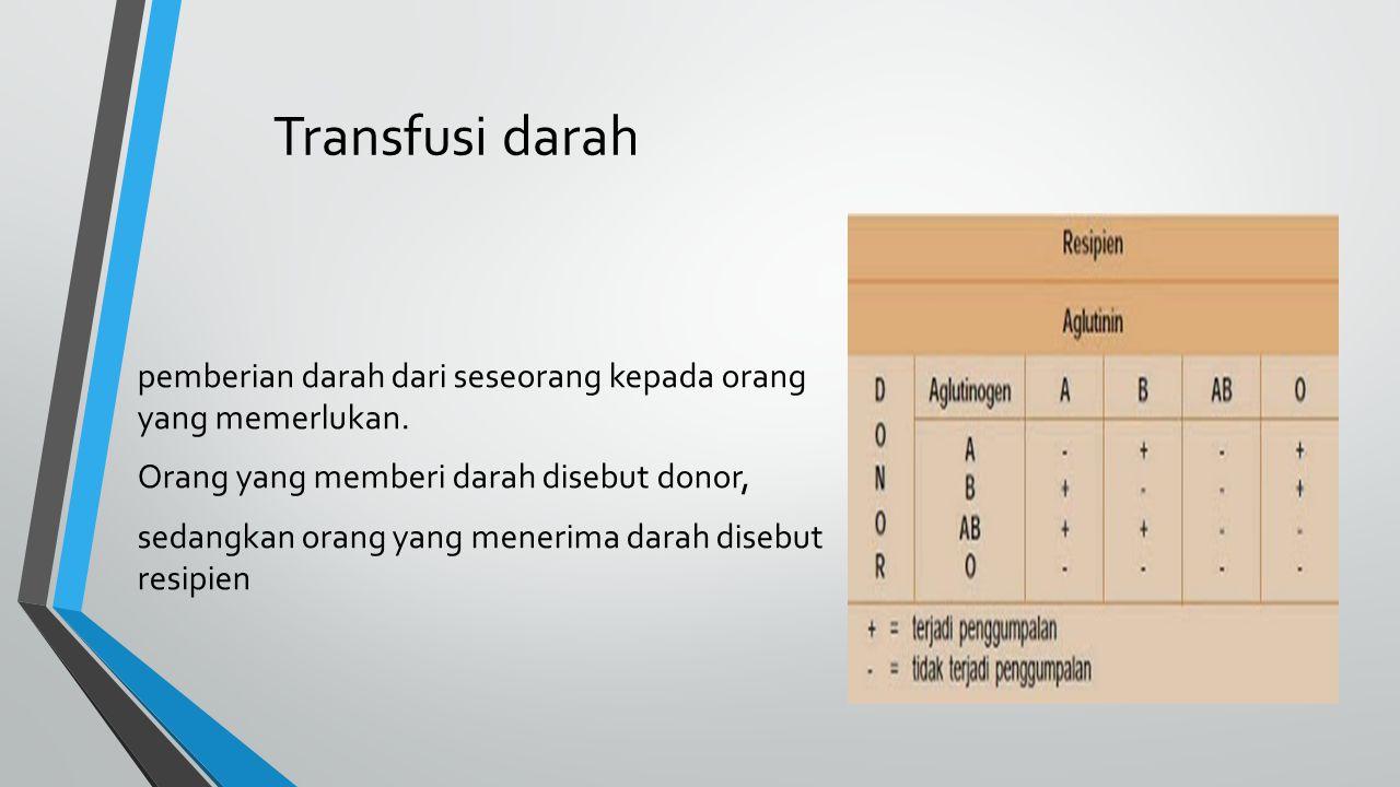 Transfusi darah pemberian darah dari seseorang kepada orang yang memerlukan. Orang yang memberi darah disebut donor, sedangkan orang yang menerima dar