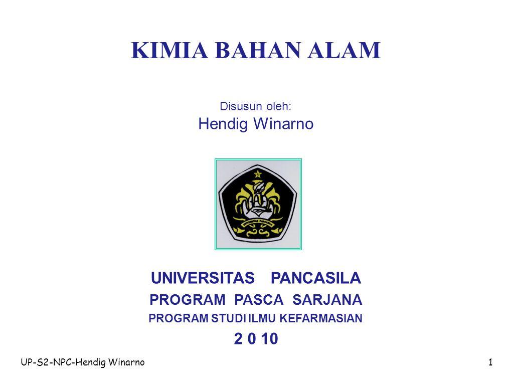 UP-S2-NPC-Hendig Winarno1 KIMIA BAHAN ALAM Disusun oleh: Hendig Winarno UNIVERSITAS PANCASILA PROGRAM PASCA SARJANA PROGRAM STUDI ILMU KEFARMASIAN 2 0