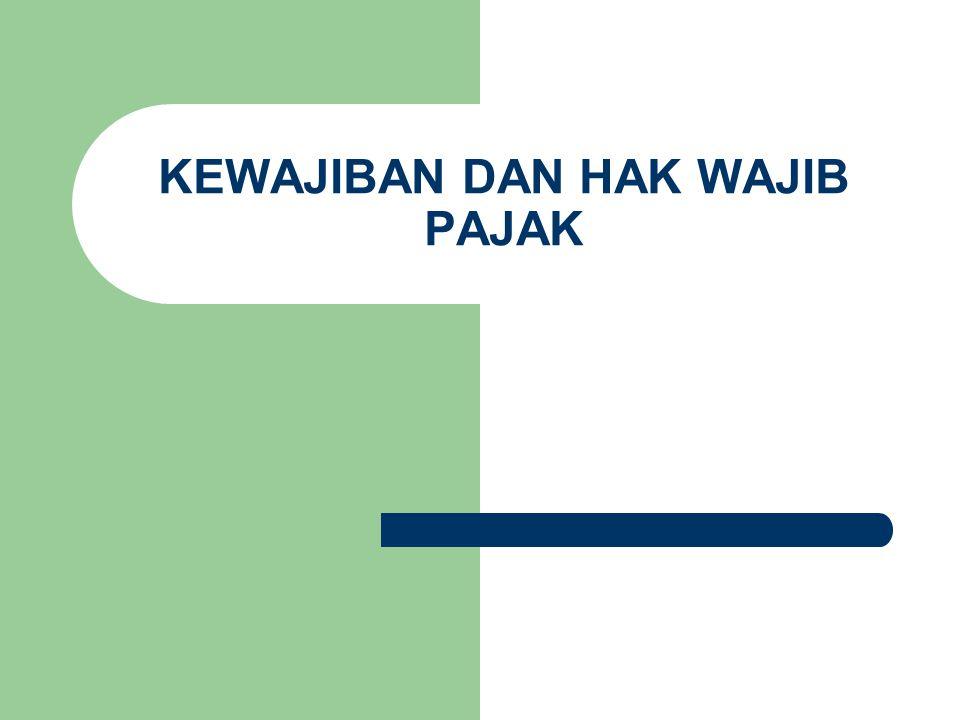 KEWAJIBAN WAJIB PAJAK 1.MENDAFTARKAN DIRI UNTUK NPWP 2.