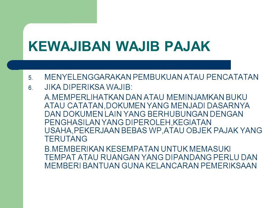 KEWAJIBAN WAJIB PAJAK 5.MENYELENGGARAKAN PEMBUKUAN ATAU PENCATATAN 6.