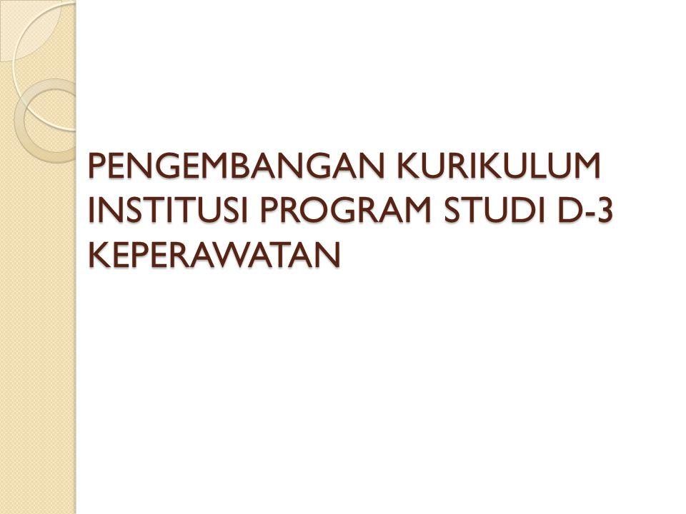 PENGEMBANGAN KURIKULUM INSTITUSI PROGRAM STUDI D-3 KEPERAWATAN