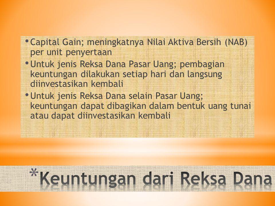 Capital Gain; meningkatnya Nilai Aktiva Bersih (NAB) per unit penyertaan Untuk jenis Reksa Dana Pasar Uang; pembagian keuntungan dilakukan setiap hari