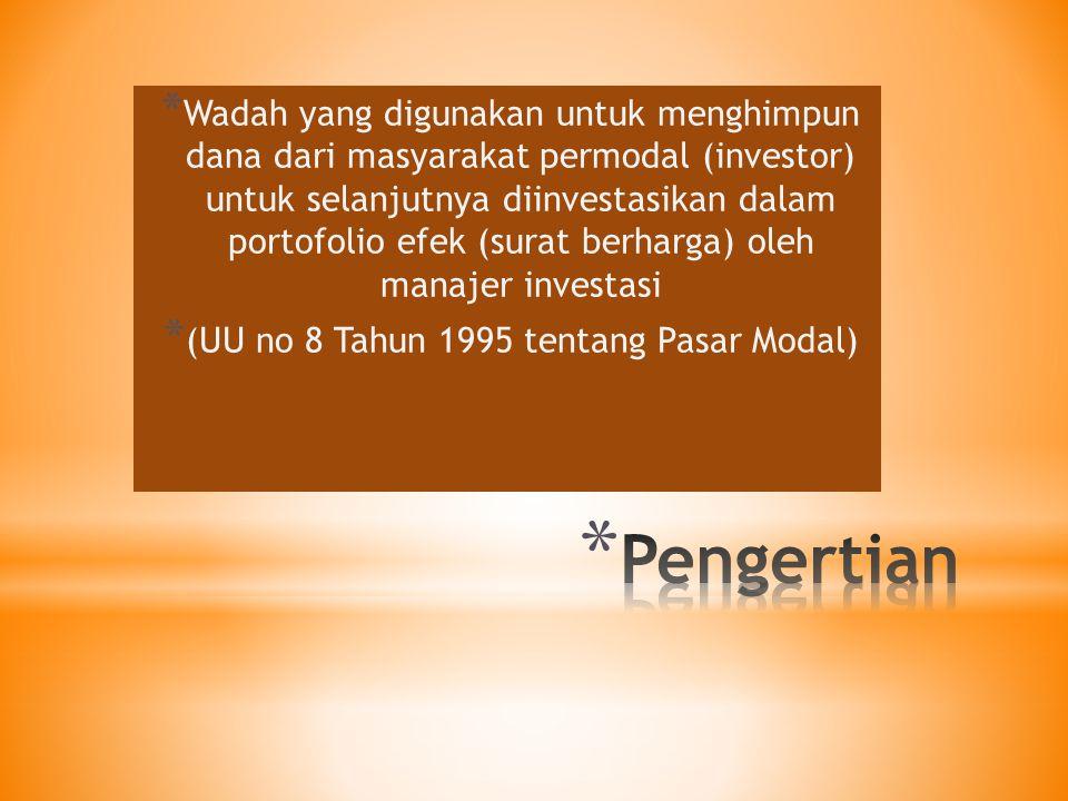 * Wadah yang digunakan untuk menghimpun dana dari masyarakat permodal (investor) untuk selanjutnya diinvestasikan dalam portofolio efek (surat berharg