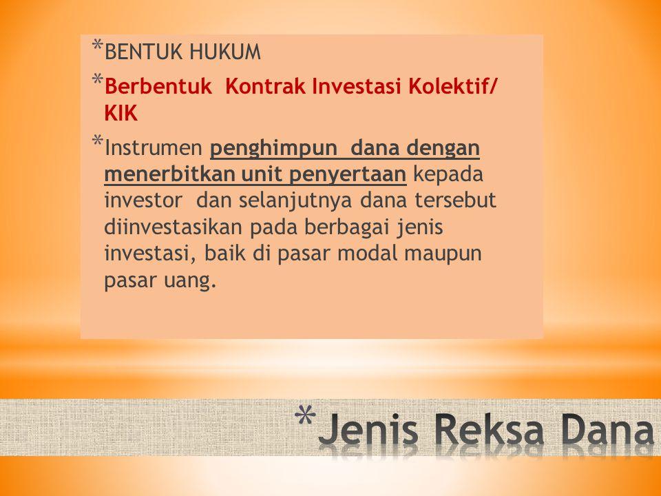 * BENTUK HUKUM * Berbentuk Kontrak Investasi Kolektif/ KIK * Instrumen penghimpun dana dengan menerbitkan unit penyertaan kepada investor dan selanjut