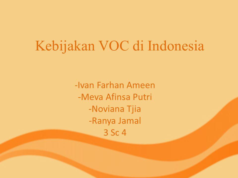 Kebijakan yang Diterapkan VOC di Indonesia Menguasai pelabuhan-pelabuhan dan mendirikan benteng untuk melaksanakan monopoli perdagangan.