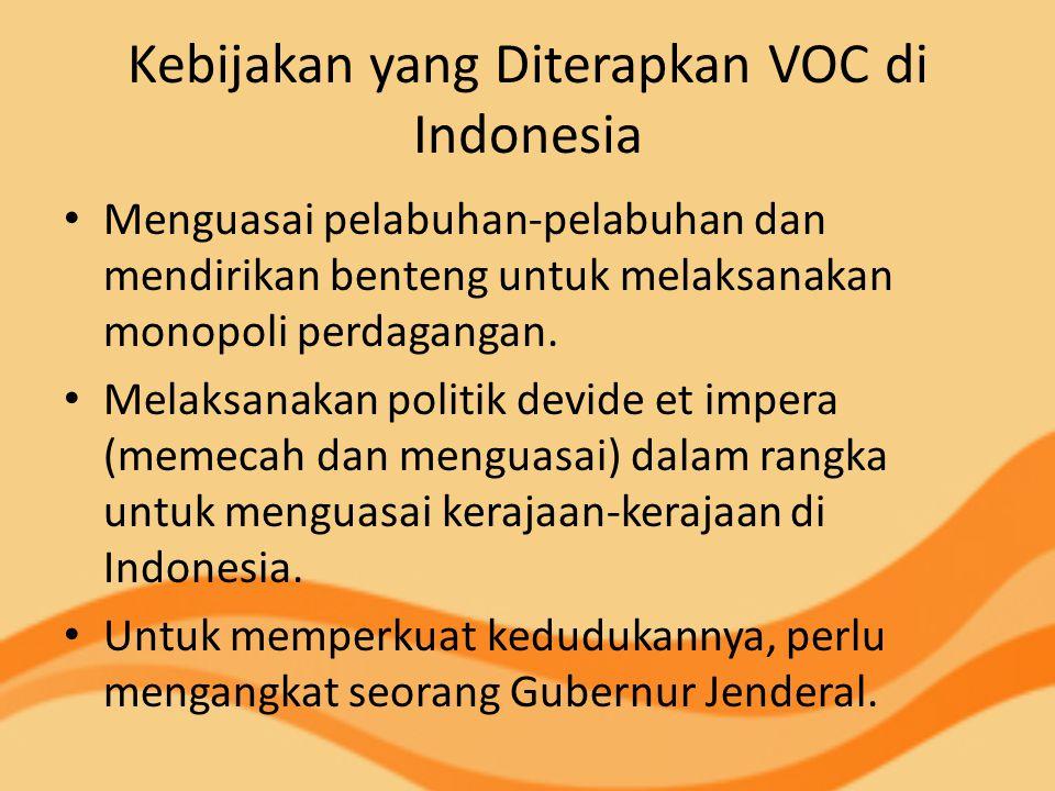 Kebijakan yang Diterapkan VOC di Indonesia Menguasai pelabuhan-pelabuhan dan mendirikan benteng untuk melaksanakan monopoli perdagangan. Melaksanakan