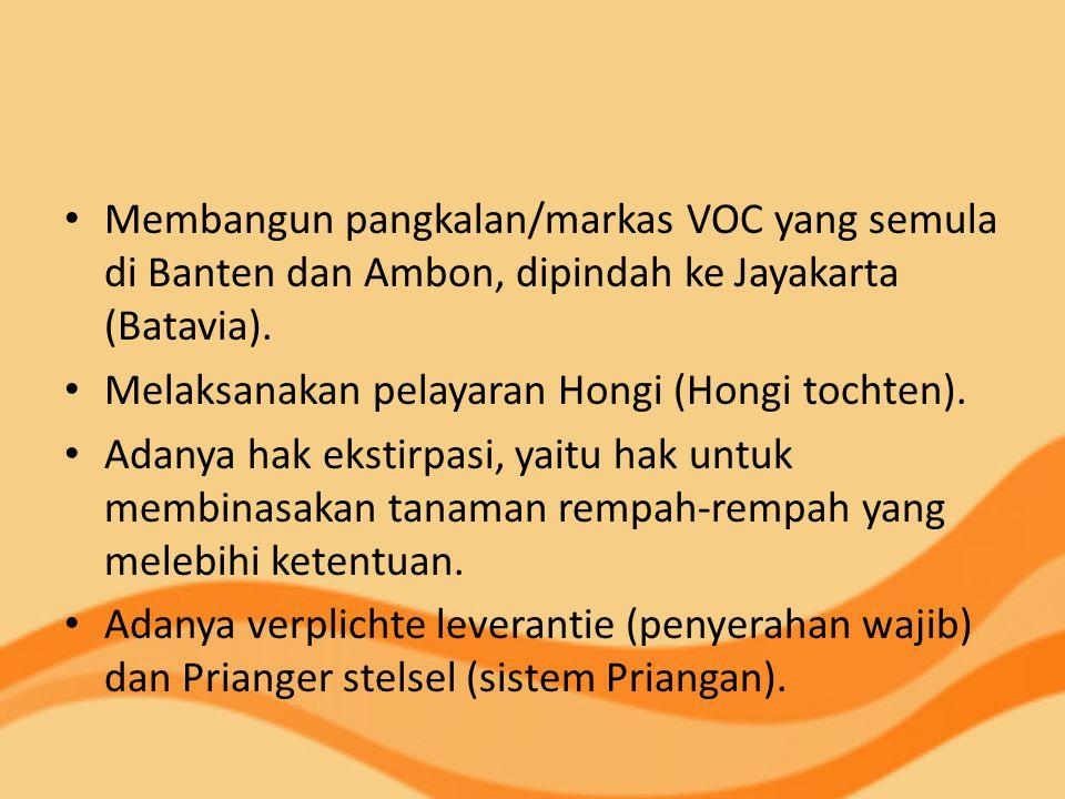 Membangun pangkalan/markas VOC yang semula di Banten dan Ambon, dipindah ke Jayakarta (Batavia). Melaksanakan pelayaran Hongi (Hongi tochten). Adanya